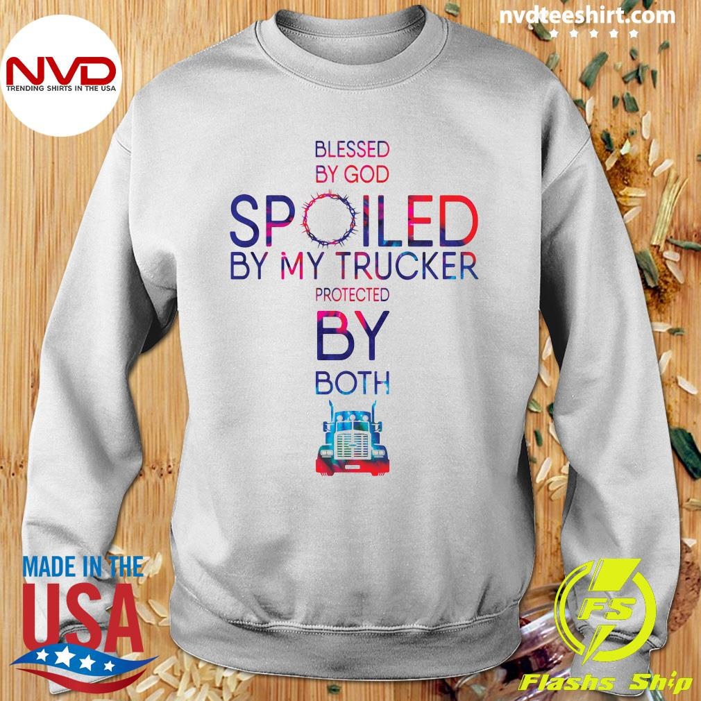 Official Blessed By God Spoiled By My Trucker Protected By Both Shirt Sweater