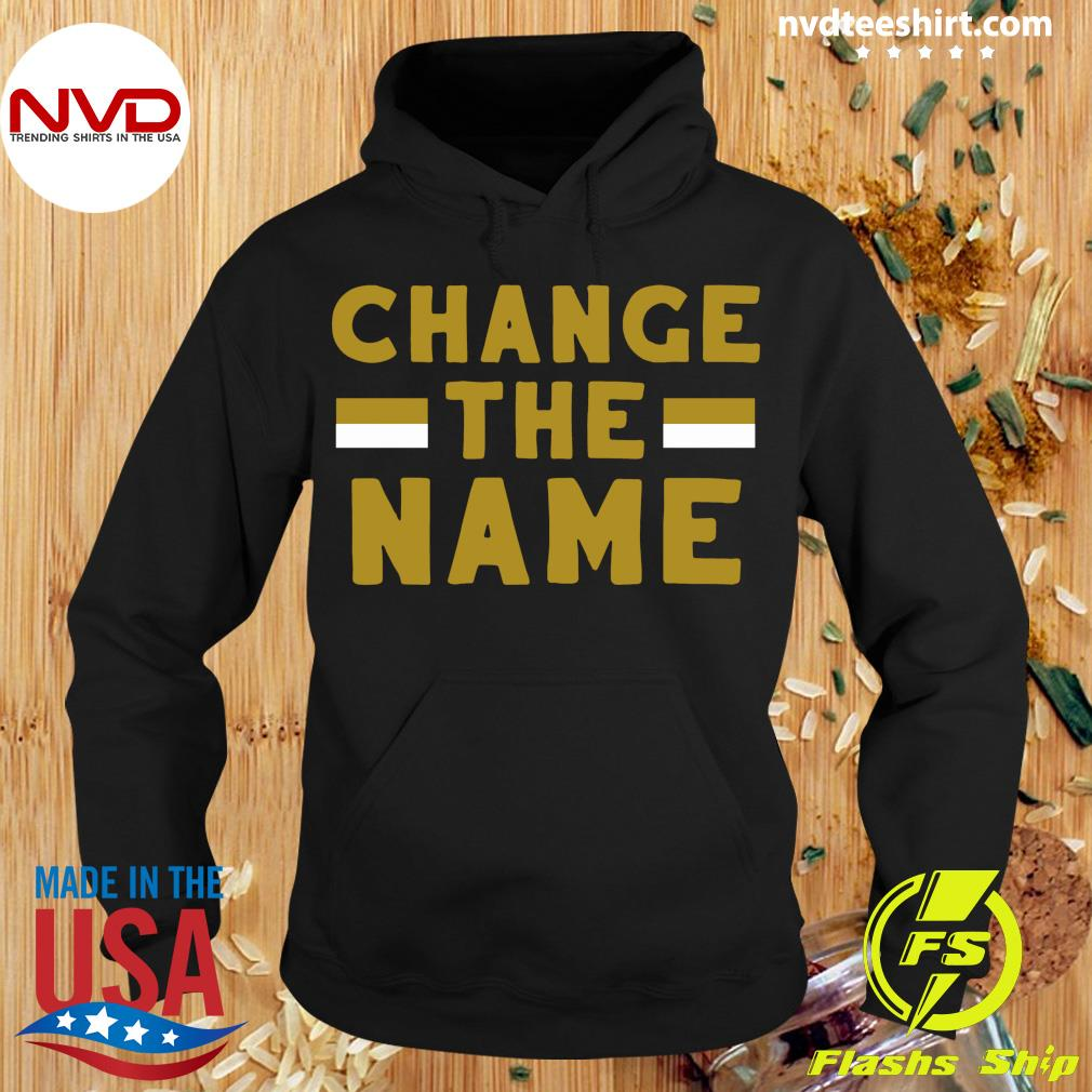 Official Change The Name Shirt Hoodie