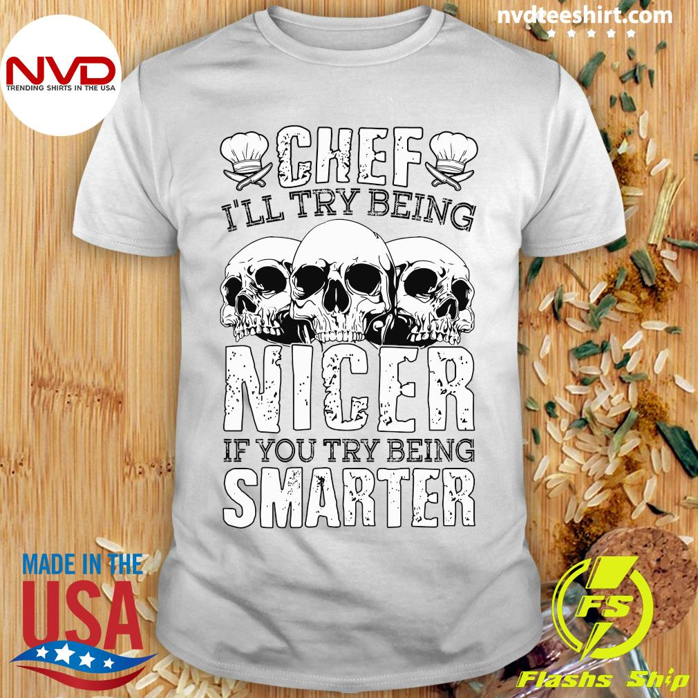 Official Chef I'll Try Being Nicer If You Try Being Smarter Shirt