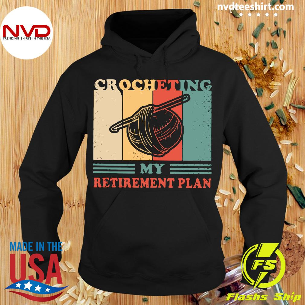 Official Crocheting My Retirement Plan Vintage Shirt Hoodie