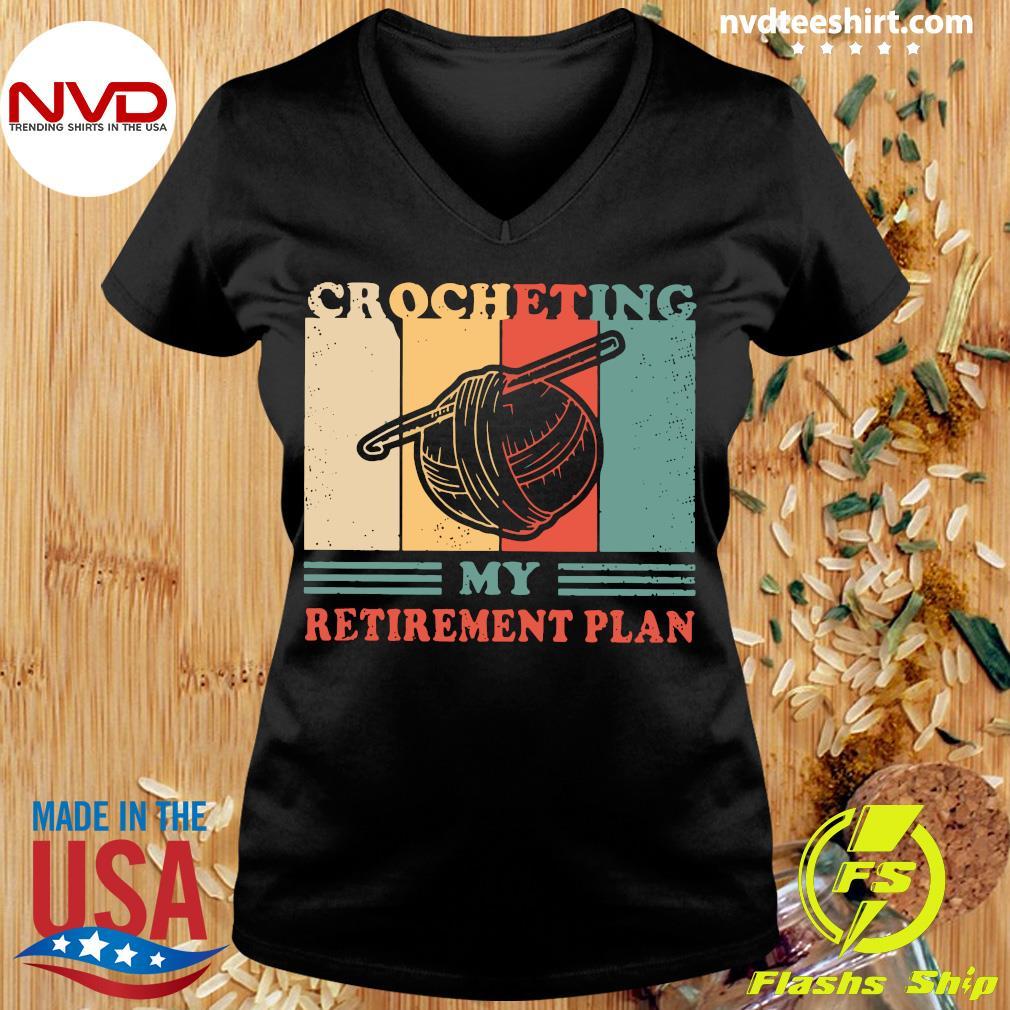Official Crocheting My Retirement Plan Vintage Shirt Ladies tee