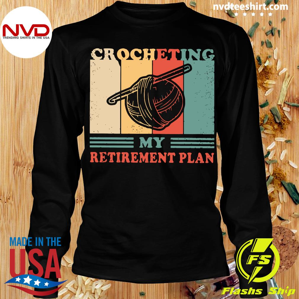 Official Crocheting My Retirement Plan Vintage Shirt Longsleeve