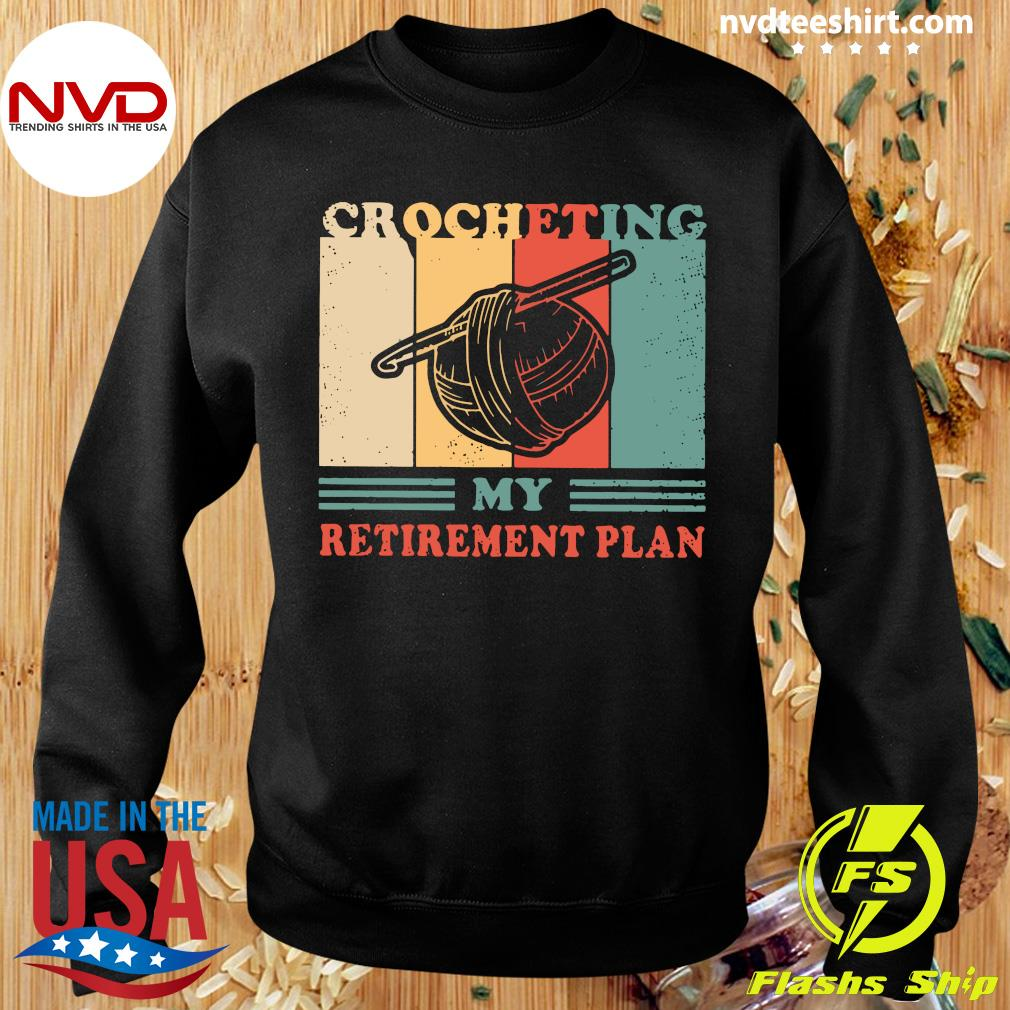 Official Crocheting My Retirement Plan Vintage Shirt Sweater