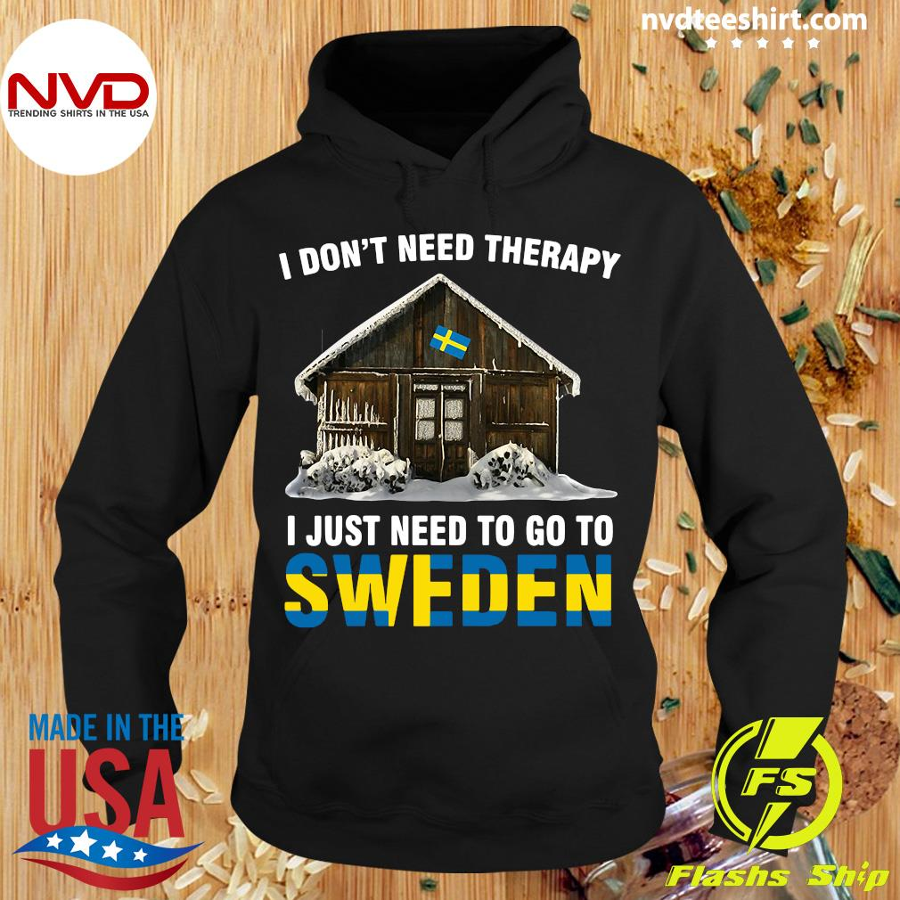 Official I Don't Need Therapy I Just Need To Go To Sweden Shirt Hoodie