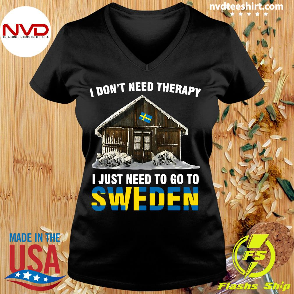 Official I Don't Need Therapy I Just Need To Go To Sweden Shirt Ladies tee