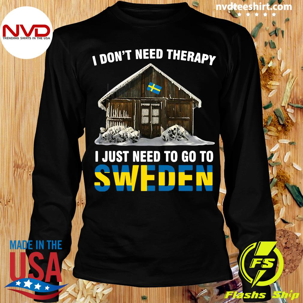 Official I Don't Need Therapy I Just Need To Go To Sweden Shirt Longsleeve