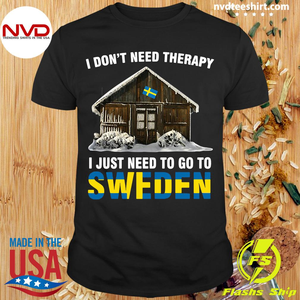 Official I Don't Need Therapy I Just Need To Go To Sweden Shirt