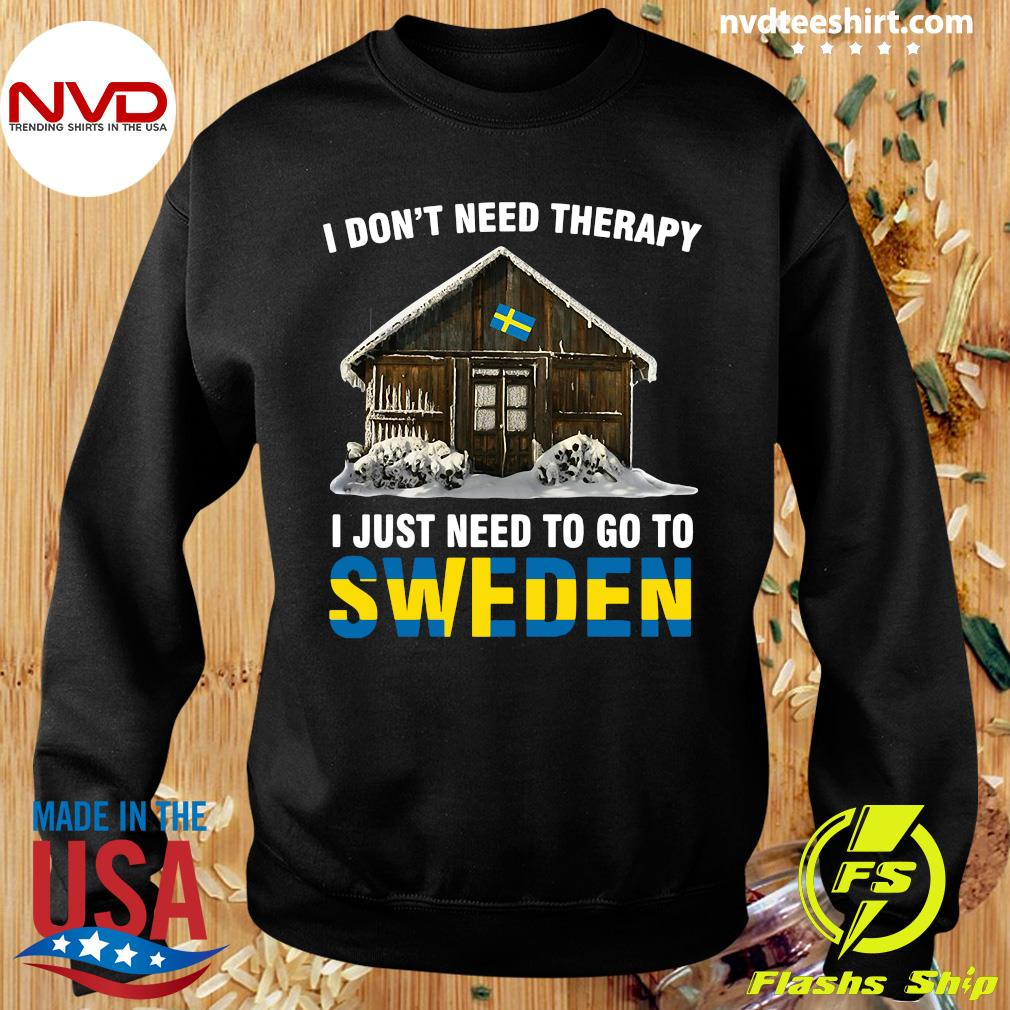 Official I Don't Need Therapy I Just Need To Go To Sweden Shirt Sweater