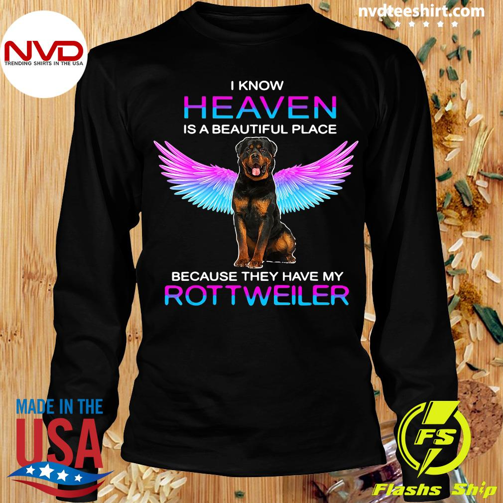Official I Know Heaven Is A Beautiful Place Because They Have My Rottweiler Shirt Longsleeve