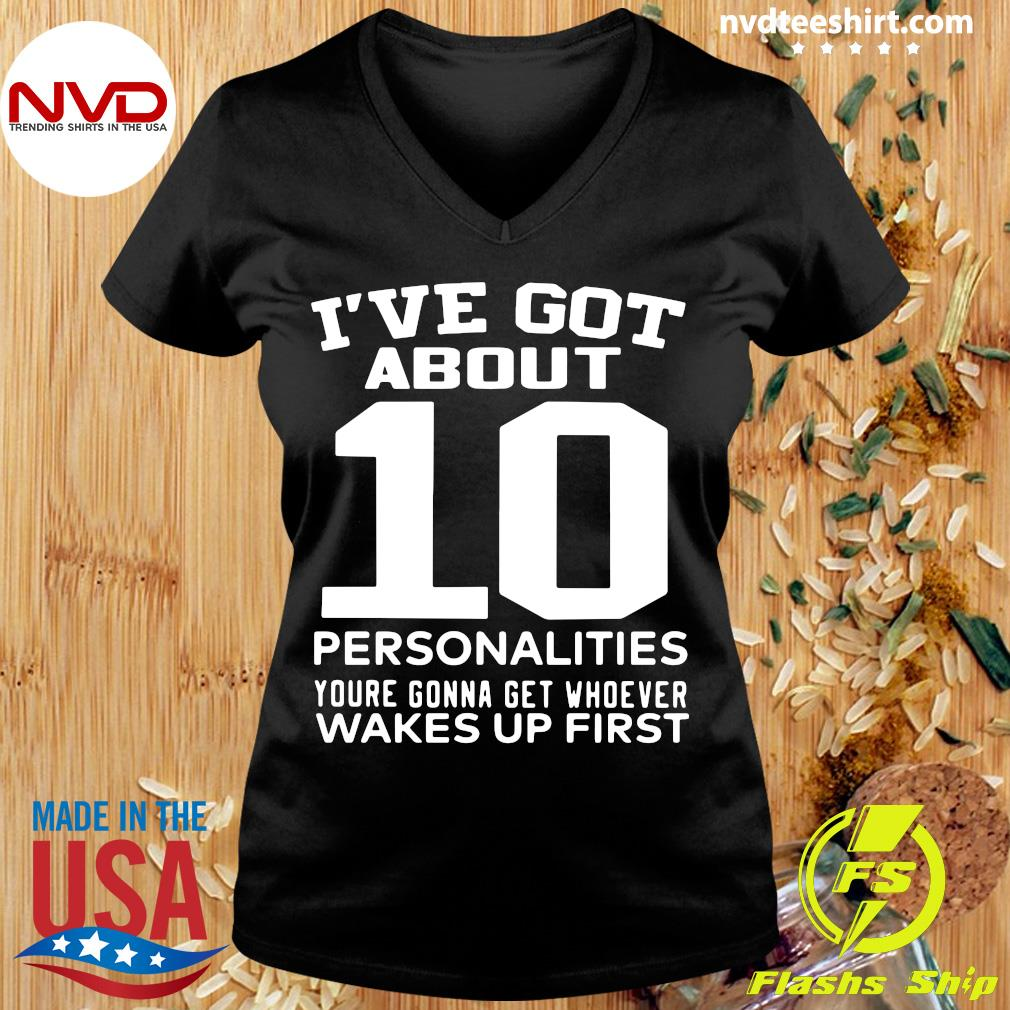 Official I've Got About 10 Personalities Youre Gonna Get Whoever Wakes Up First Shirt Ladies tee