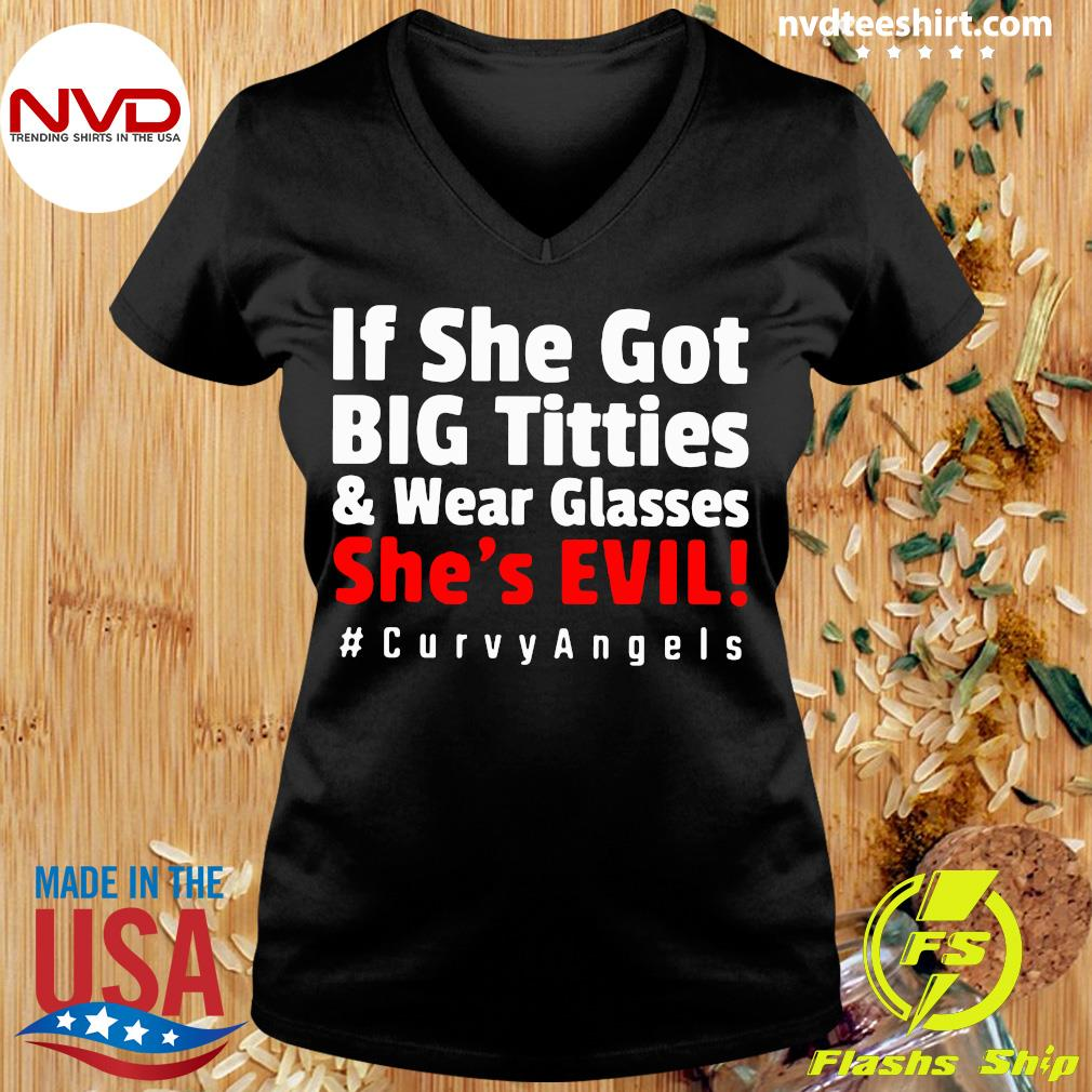 Official If She Got Big Titties And Wear Glasses She's Evil Curvyangels Shirt Ladies tee