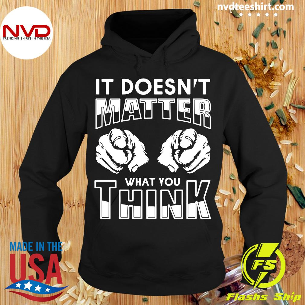 Official It Doesn't Matter What You Think Shirt Hoodie