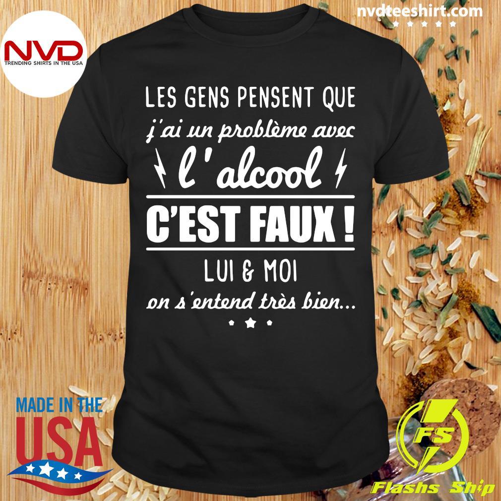 Official Les Gens Pensent Que J'ai Un Problème Avec L'alcool Shirt