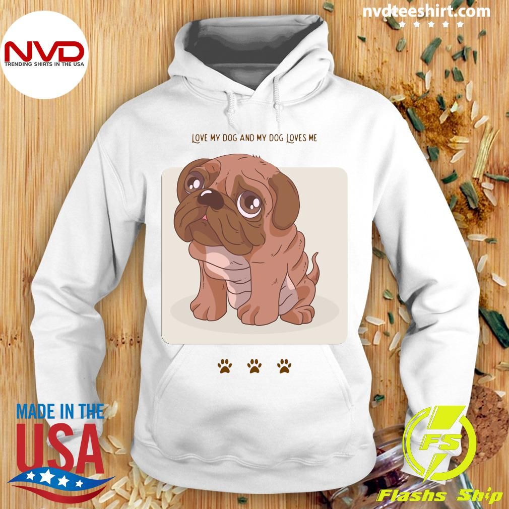 Official Love My Dog And My Dog Loves Me Shirt Hoodie