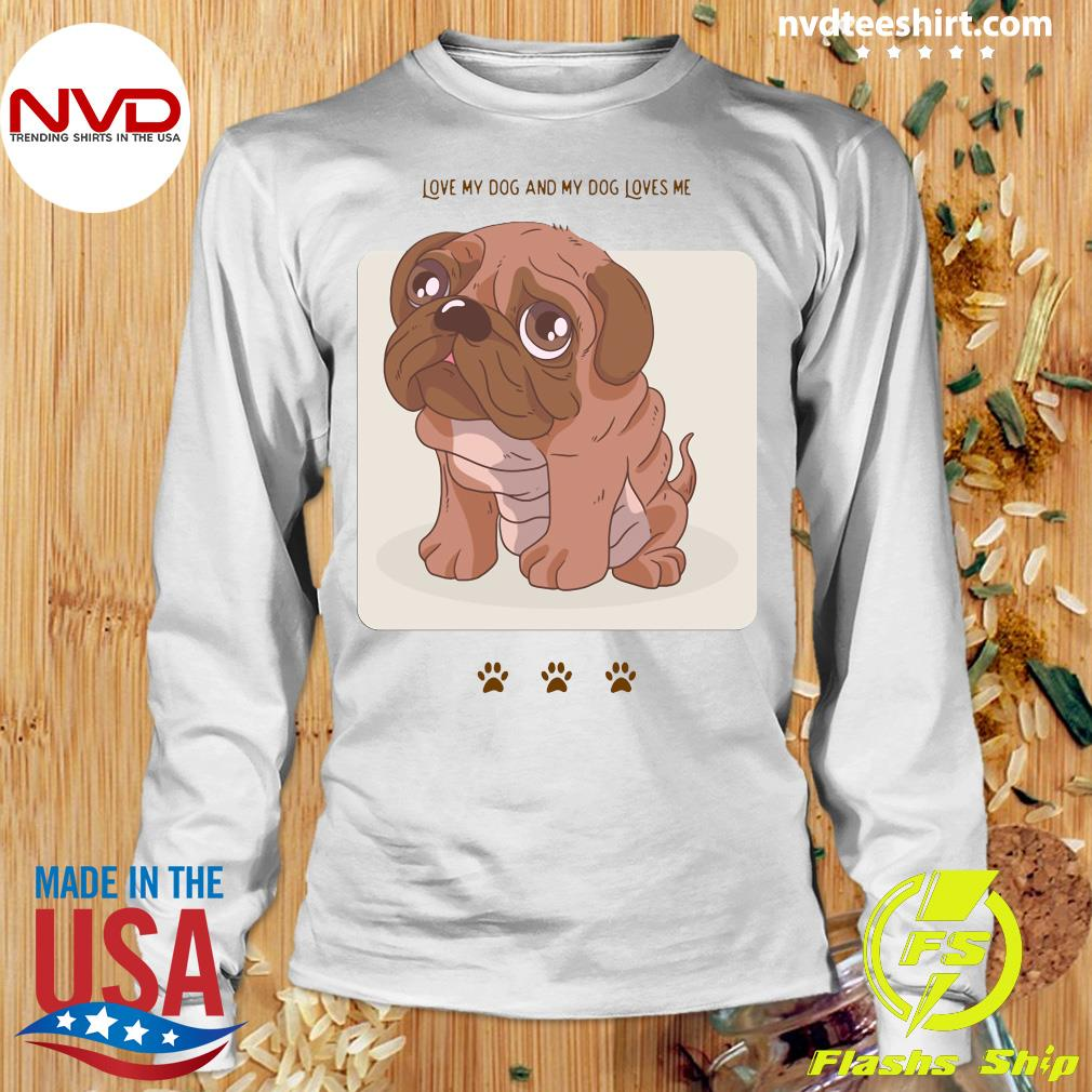Official Love My Dog And My Dog Loves Me Shirt Longsleeve