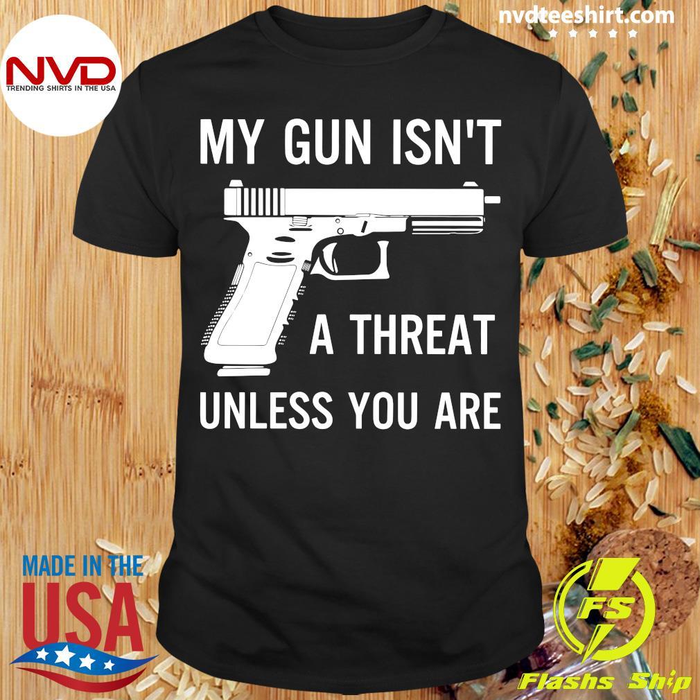 Official My Gun Isn't A Threat Unless You Are Shirt