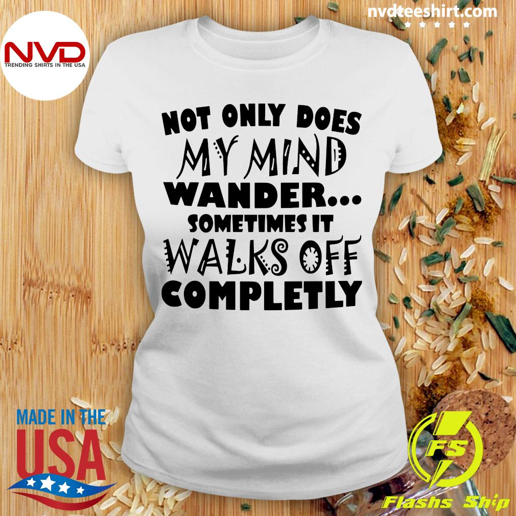 Official Not Only Does My Mind Wander Sometimes It Walks Off Completely Shirt Ladies tee