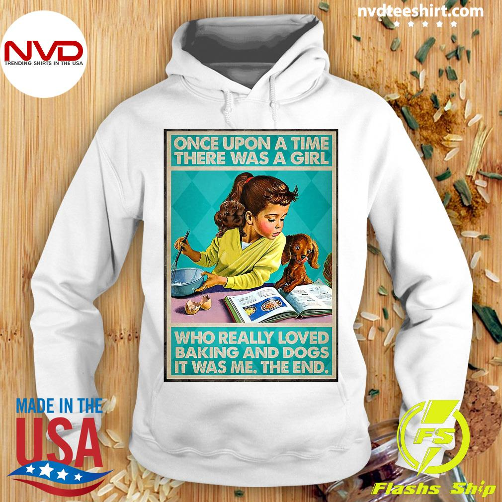 Official Once Upon A Time There Was A Girl Who Really Loved Baking And Dogs It Was Me The End Shirt Hoodie