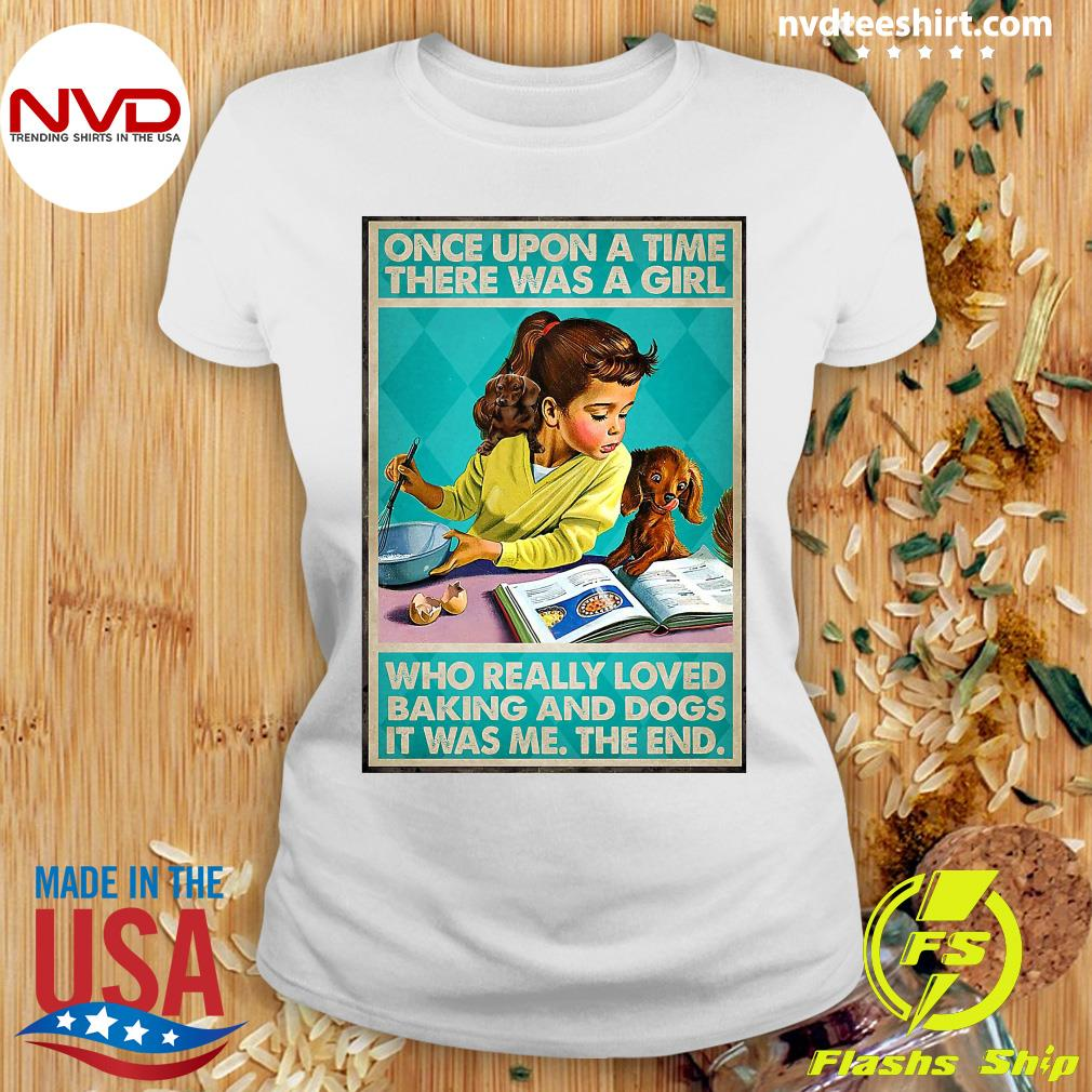 Official Once Upon A Time There Was A Girl Who Really Loved Baking And Dogs It Was Me The End Shirt Ladies tee