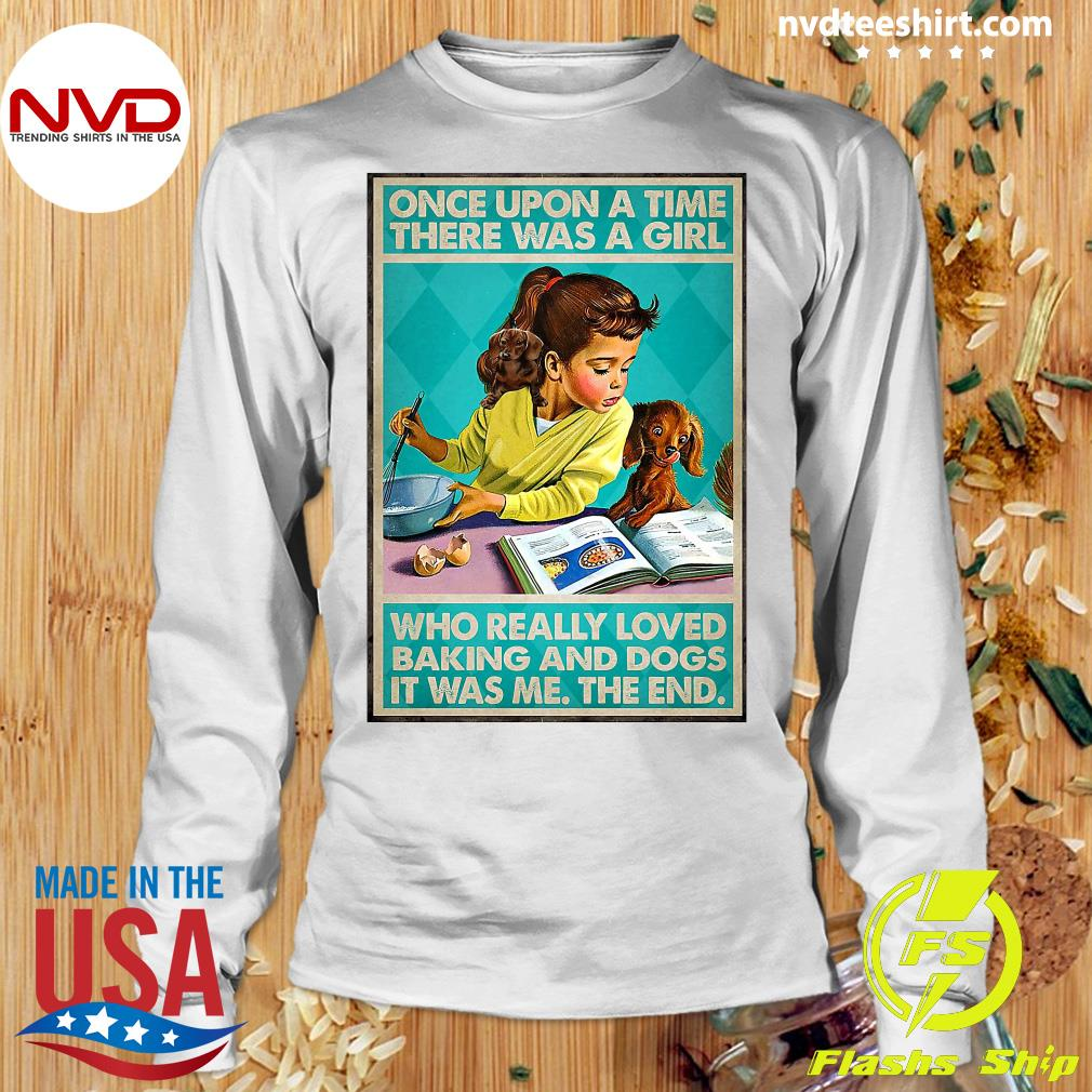 Official Once Upon A Time There Was A Girl Who Really Loved Baking And Dogs It Was Me The End Shirt Longsleeve
