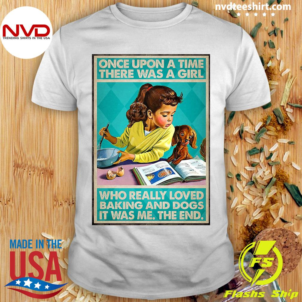 Official Once Upon A Time There Was A Girl Who Really Loved Baking And Dogs It Was Me The End Shirt