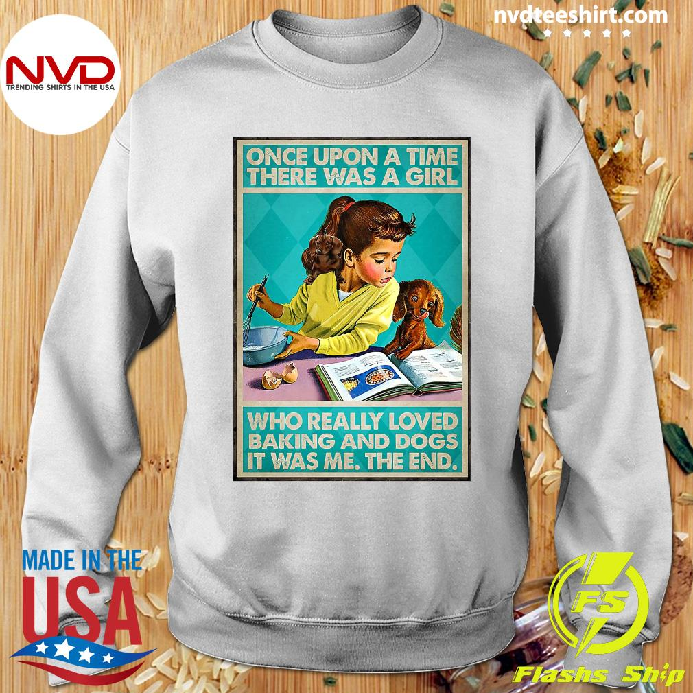 Official Once Upon A Time There Was A Girl Who Really Loved Baking And Dogs It Was Me The End Shirt Sweater