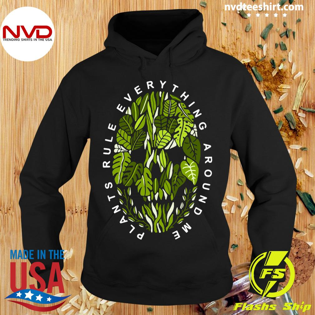 Official Plants Rule Everything Around Me Shirt Hoodie