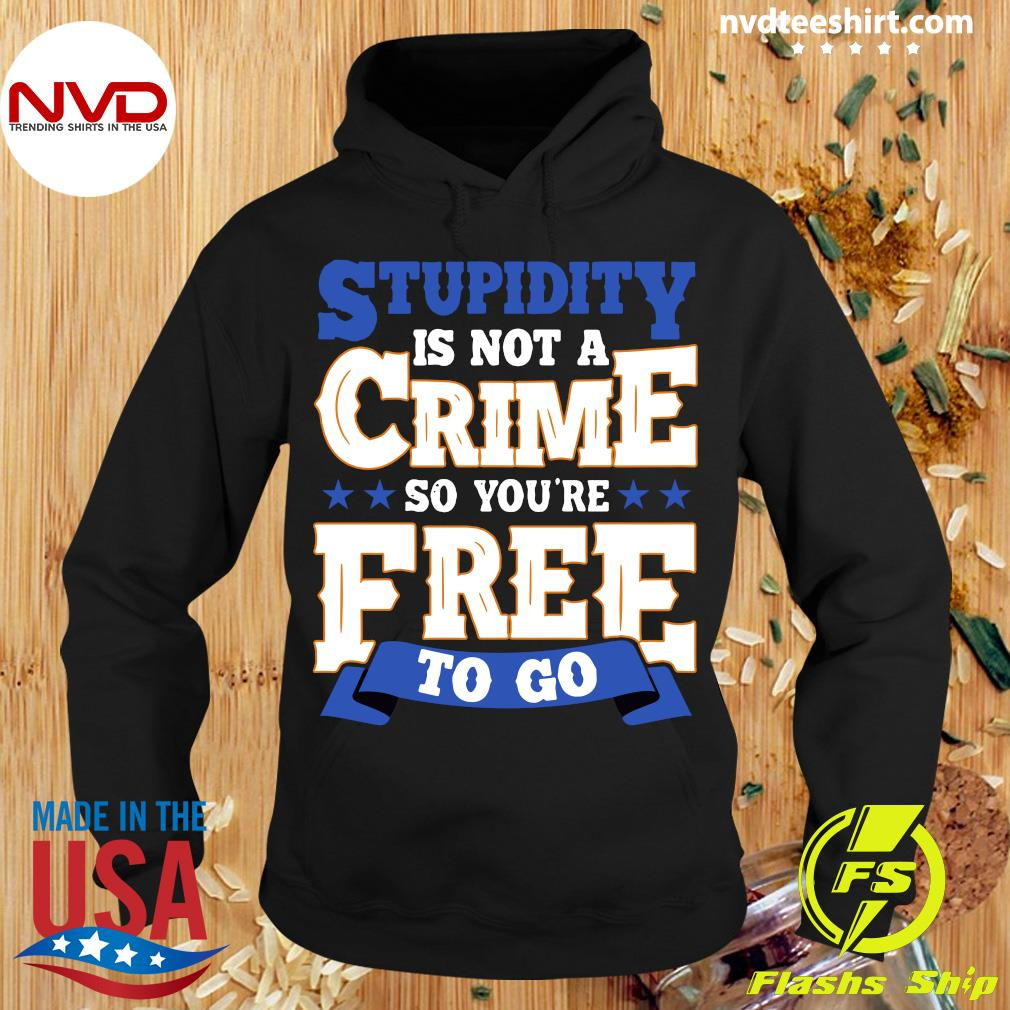 Official Stupidity Is Not A Crime So You're Free To Go Shirt Hoodie
