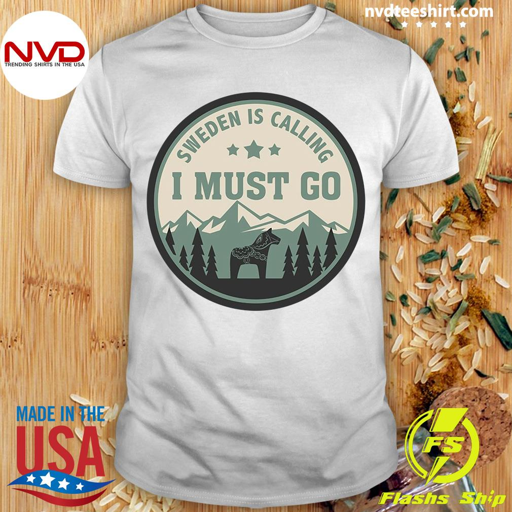 Official Sweden Is Calling I Must Go Horses Shirt