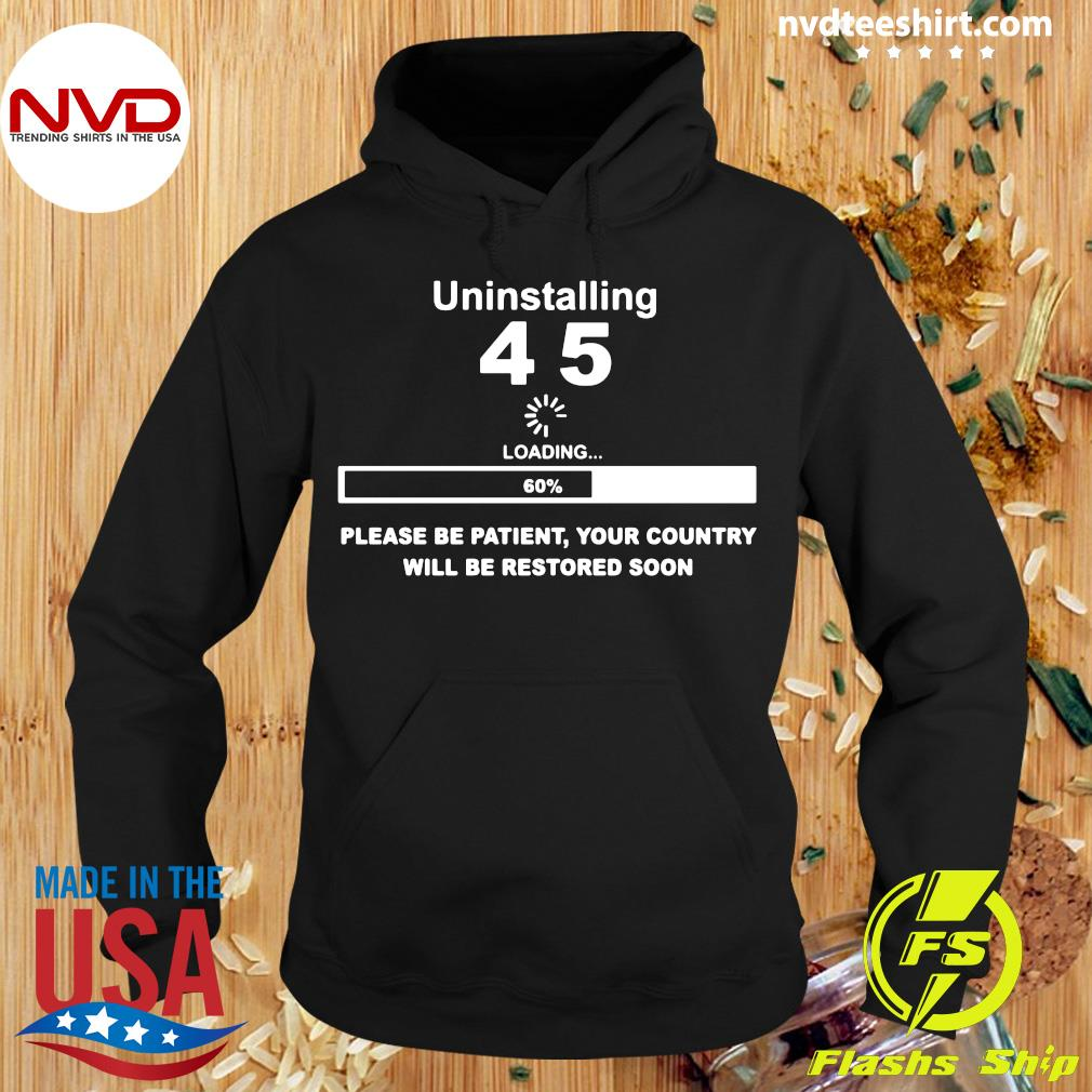 Official Uninstalling 45 Loading Please Be Patient Your Country Will Be Restored Soon Shirt Hoodie