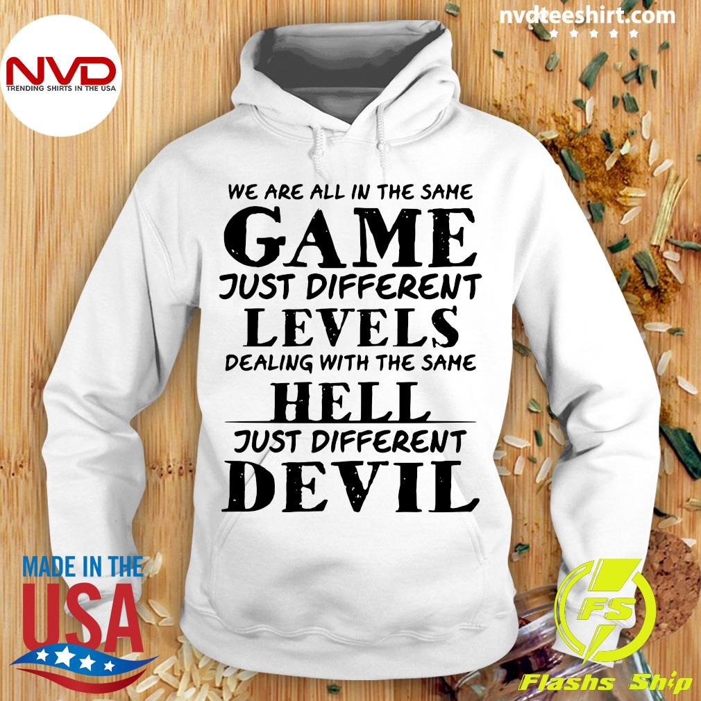 Official We Are All In The Same Game Just Different Levels Dealing With The Same Hell Just Different Devils Shirt Hoodie