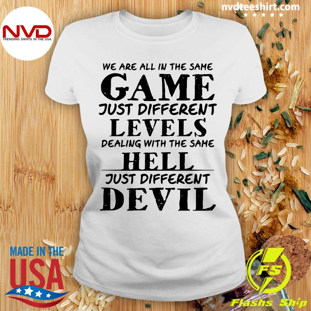 Official We Are All In The Same Game Just Different Levels Dealing With The Same Hell Just Different Devils Shirt Ladies tee