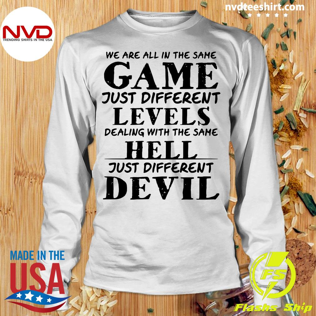 Official We Are All In The Same Game Just Different Levels Dealing With The Same Hell Just Different Devils Shirt Longsleeve