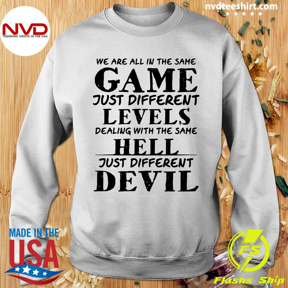 Official We Are All In The Same Game Just Different Levels Dealing With The Same Hell Just Different Devils Shirt Sweater