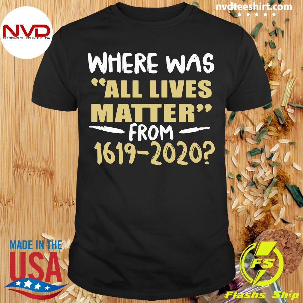 Official Where Was All Lives Matter From 1619 2020 Shirt
