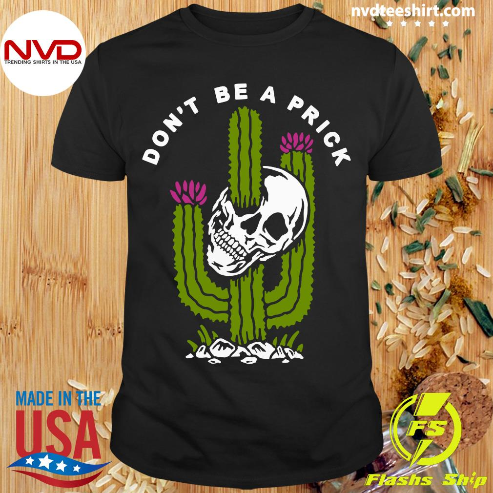 Skull Don't Be A Prick Cactus Shirt