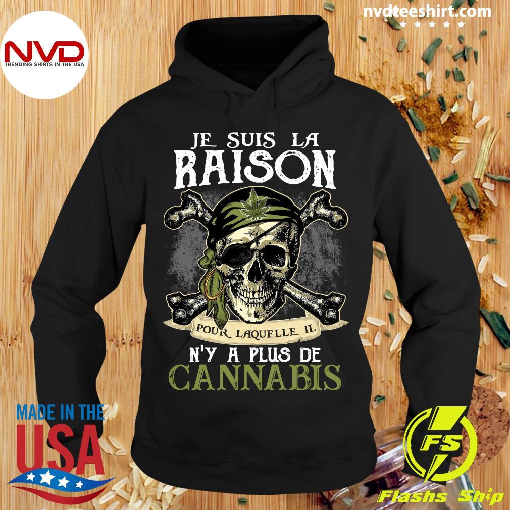 Skull Je Suis La Raison Pour Laquelle Il N'y A Plus De Cannabis Shirt Hoodie
