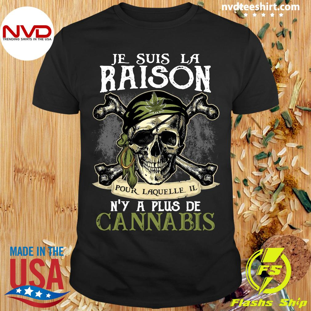 Skull Je Suis La Raison Pour Laquelle Il N'y A Plus De Cannabis Shirt