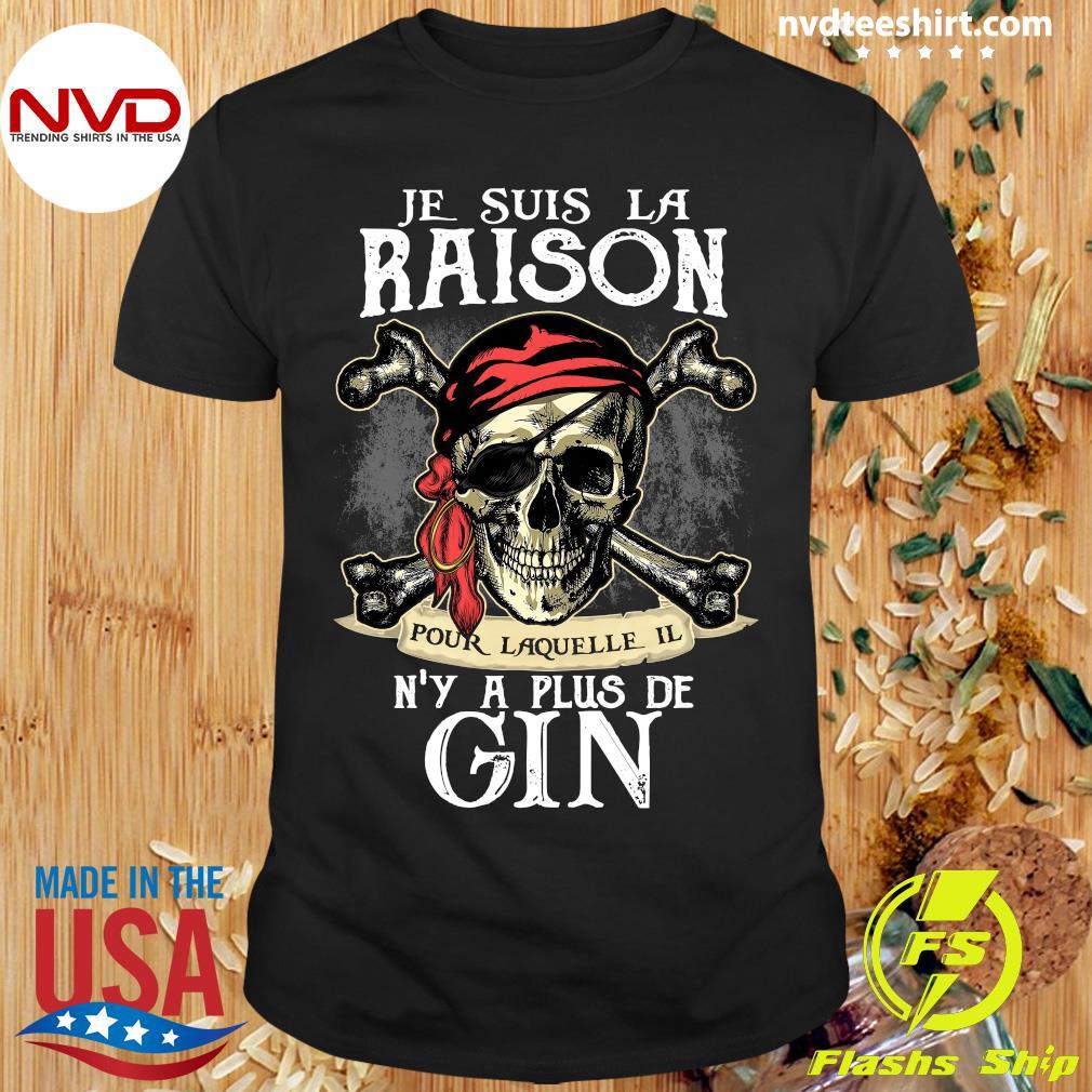 Skull Je Suis La Raison Pour Laquelle Il N'y A Plus De Gin Shirt