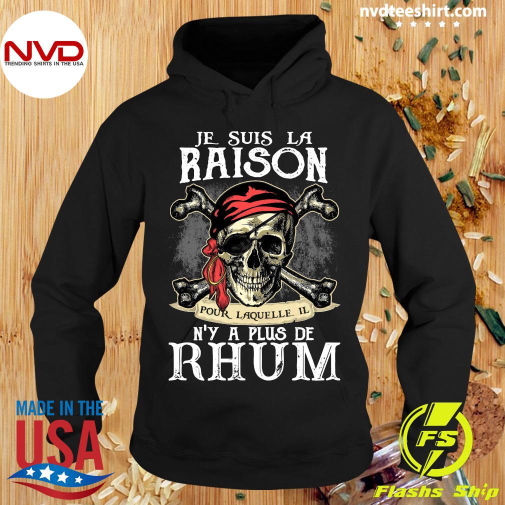 Skull Je Suis La Raison Pour Laquelle Il N'y A Plus De Rhum Shirt Hoodie