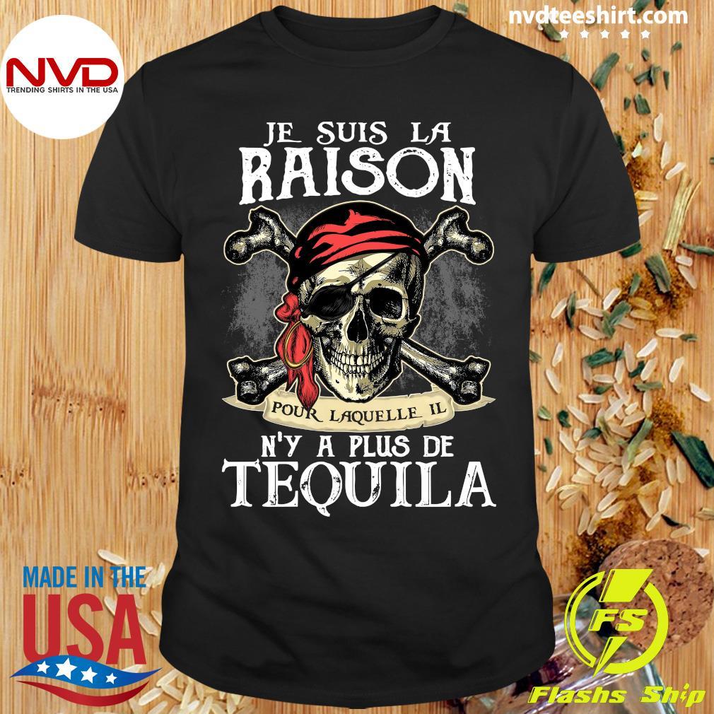 Skull Je Suis La Raison Pour Laquelle Il N'y A Plus De Tequila Shirt