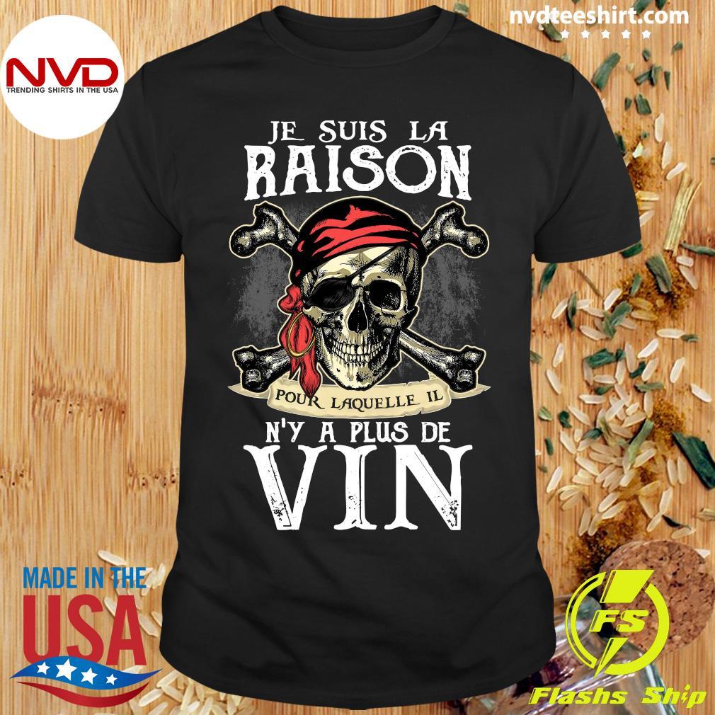 Skull Je Suis La Raison Pour Laquelle Il N'y A Plus De Vin Shirt