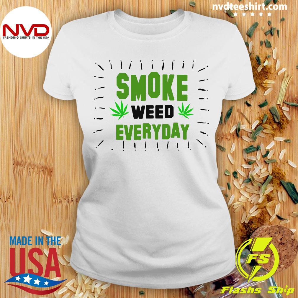 Smoke Weed Everyday Shirt Ladies tee