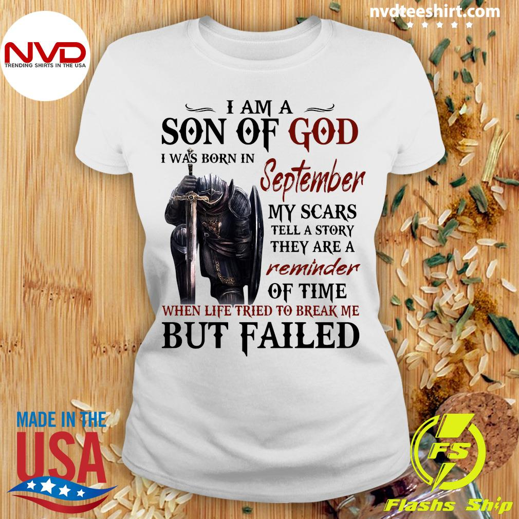Templar Knight I Am Son Of God I was Born In September My Scars Tell A Story They Are A Reminder Of Time When Life Tried To Break Me But Failed Shirt Ladies tee