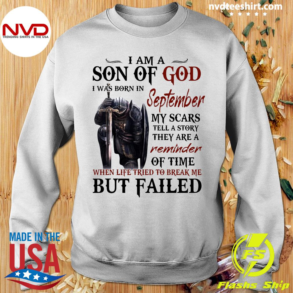 Templar Knight I Am Son Of God I was Born In September My Scars Tell A Story They Are A Reminder Of Time When Life Tried To Break Me But Failed Shirt Sweater