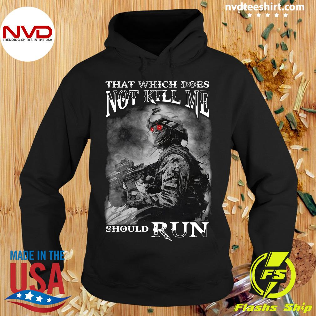 That Which Does Not Kill Me Should Run Army Shirt Hoodie