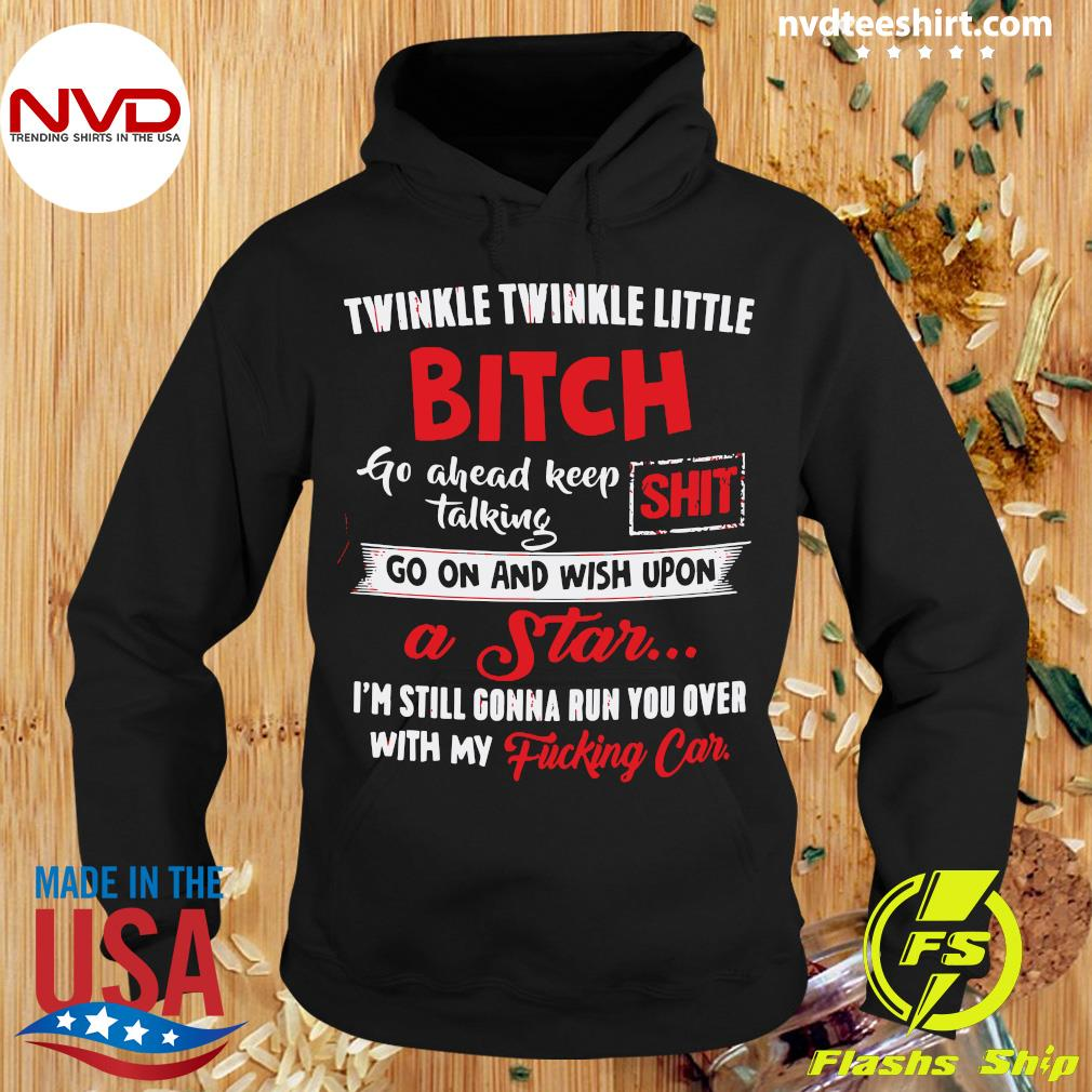 Twinkle Twinkle Little Bitch Go Ahead Keep Talking Shit Go On And Wish Upon A Star Shirt Hoodie