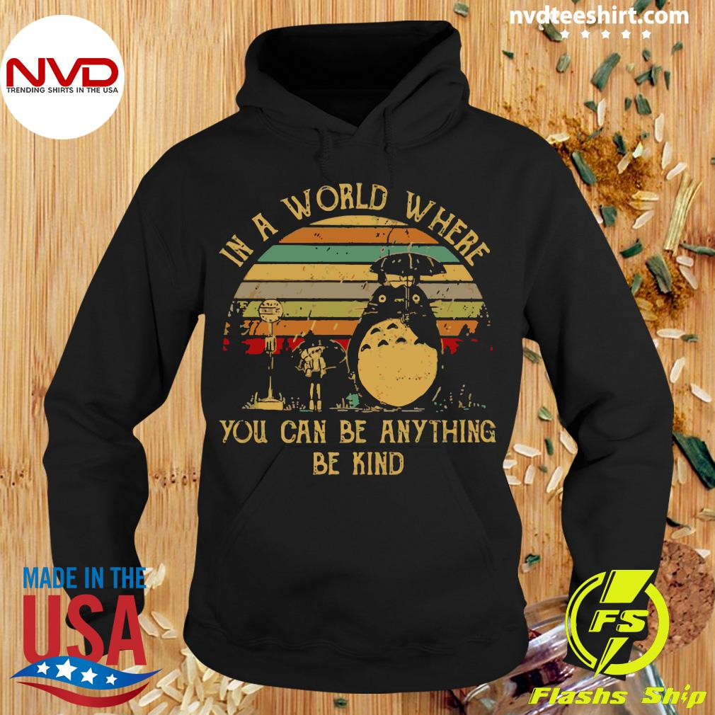Vintage In A World Where You Can Be Anything Be Kind Totoro Shirt Hoodie