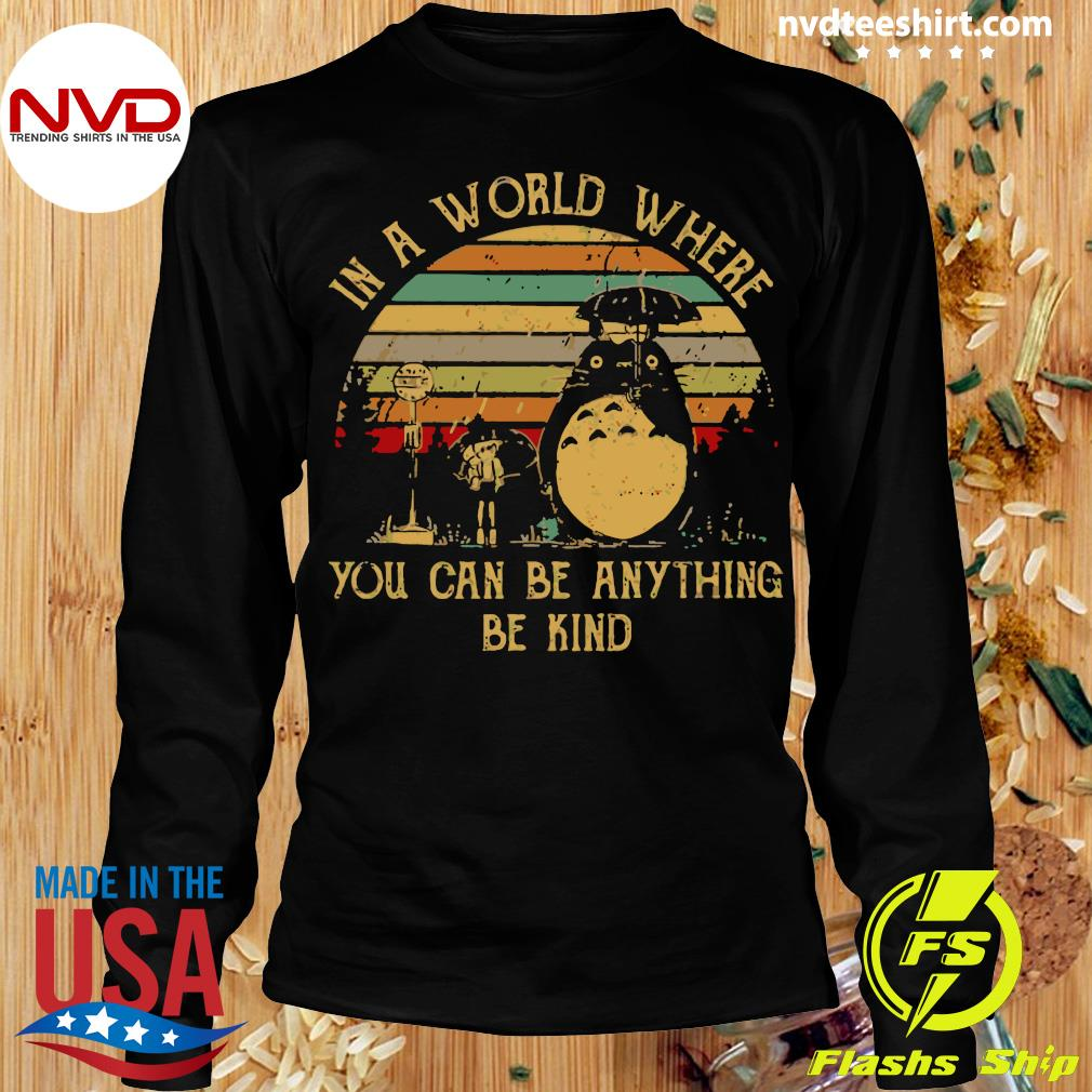 Vintage In A World Where You Can Be Anything Be Kind Totoro Shirt Longsleeve