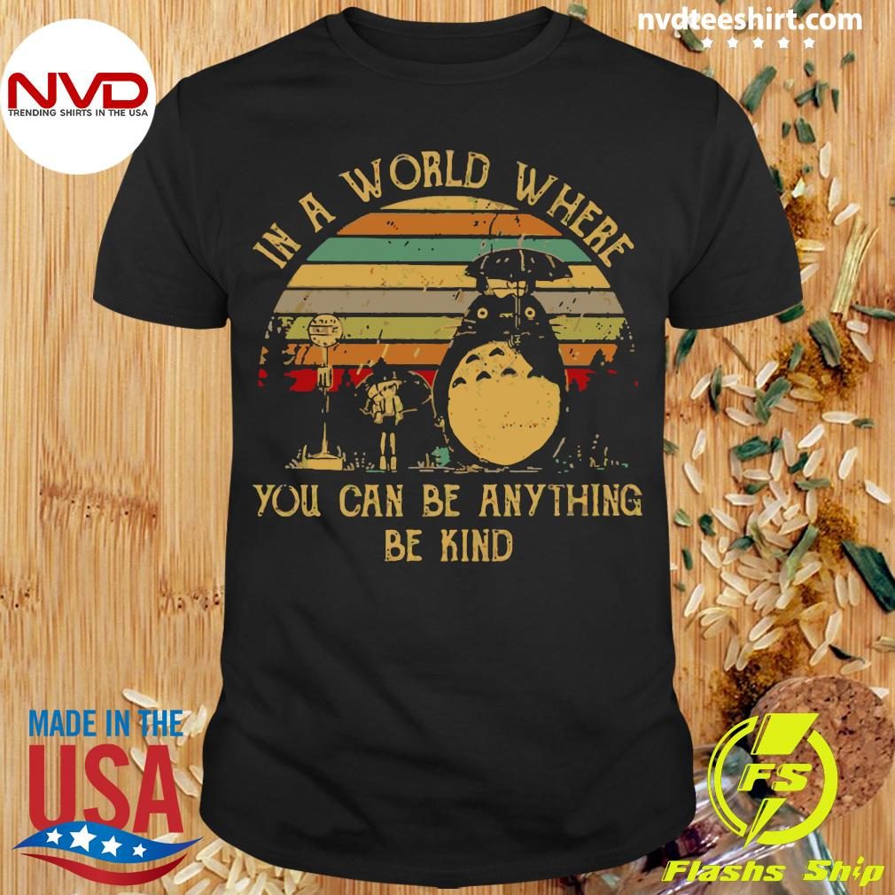 Vintage In A World Where You Can Be Anything Be Kind Totoro Shirt